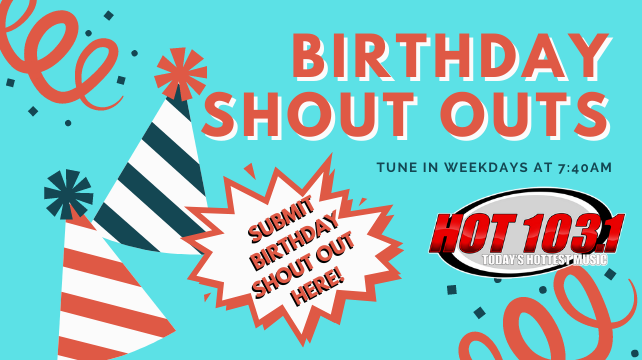 Send us your Birthday Shout Outs!